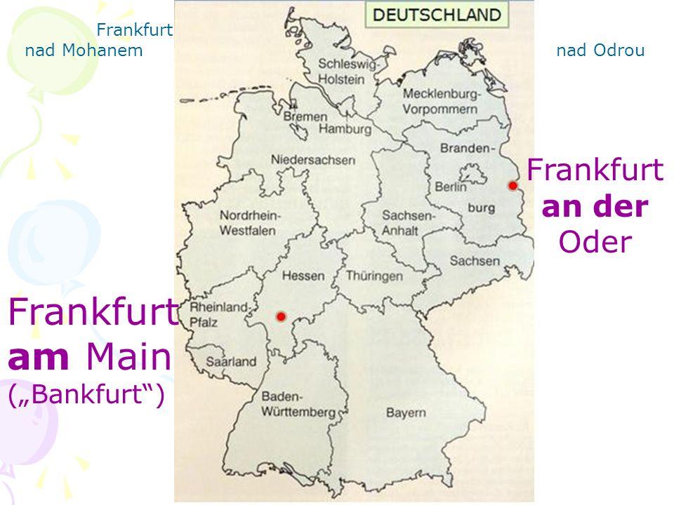 Frankfurt am Main (Bankfurt) Frankfurt an der Oder Frankfurt nad Mohanem nad Odrou