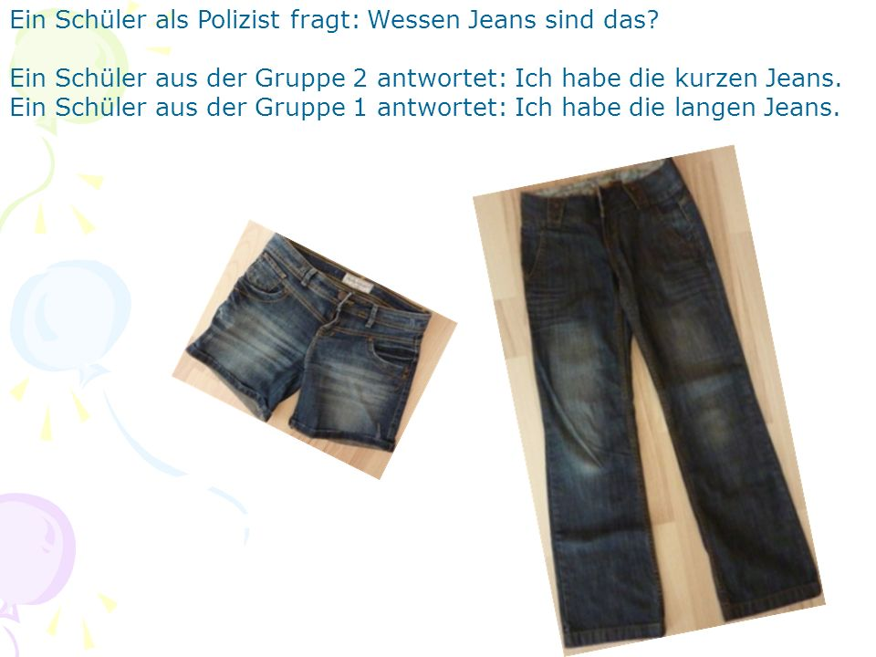 Ein Schüler als Polizist fragt: Wessen Jeans sind das? Ein Schüler aus der Gruppe 2 antwortet: Ich habe die kurzen Jeans. Ein Schüler aus der Gruppe 1