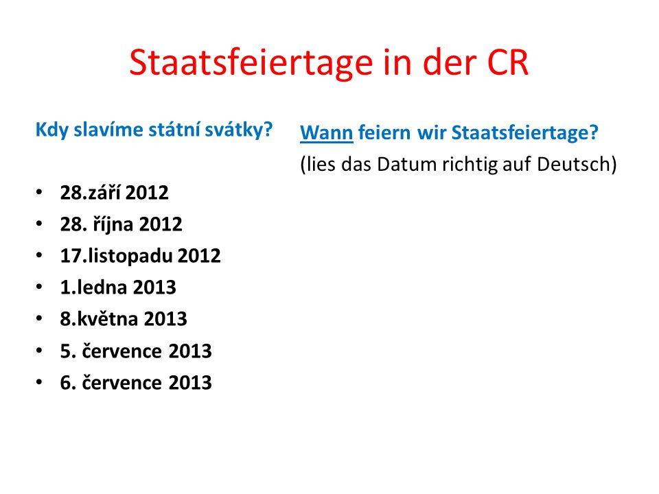 Staatsfeiertage in der CR Kdy slavíme státní svátky? 28.září 2012 28. října 2012 17.listopadu 2012 1.ledna 2013 8.května 2013 5. července 2013 6. červ
