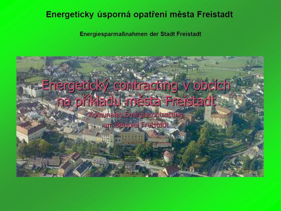 Energeticky úsporná opatření města Freistadt Energiesparmaßnahmen der Stadt Freistadt Energetický contracting v obcích na příkladu města Freistadt Kom