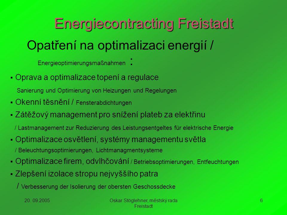 20. 09.2005Oskar Stöglehner, městský rada Freistadt 6 Energiecontracting Freistadt Opatření na optimalizaci energií / Energieoptimierungsmaßnahmen : O