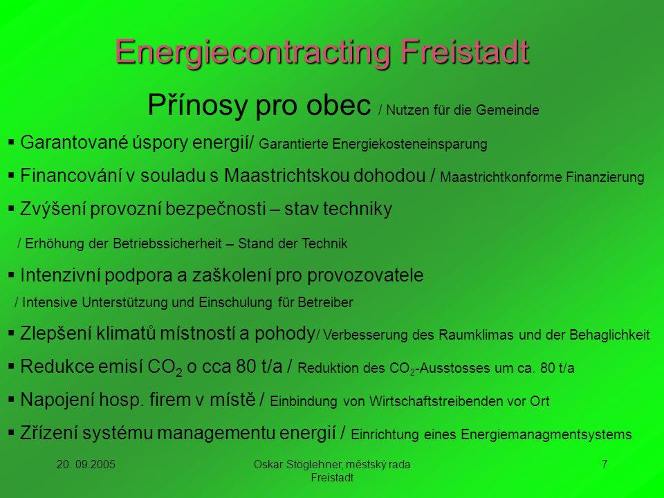 20. 09.2005Oskar Stöglehner, městský rada Freistadt 7 Energiecontracting Freistadt Přínosy pro obec / Nutzen für die Gemeinde Garantované úspory energ