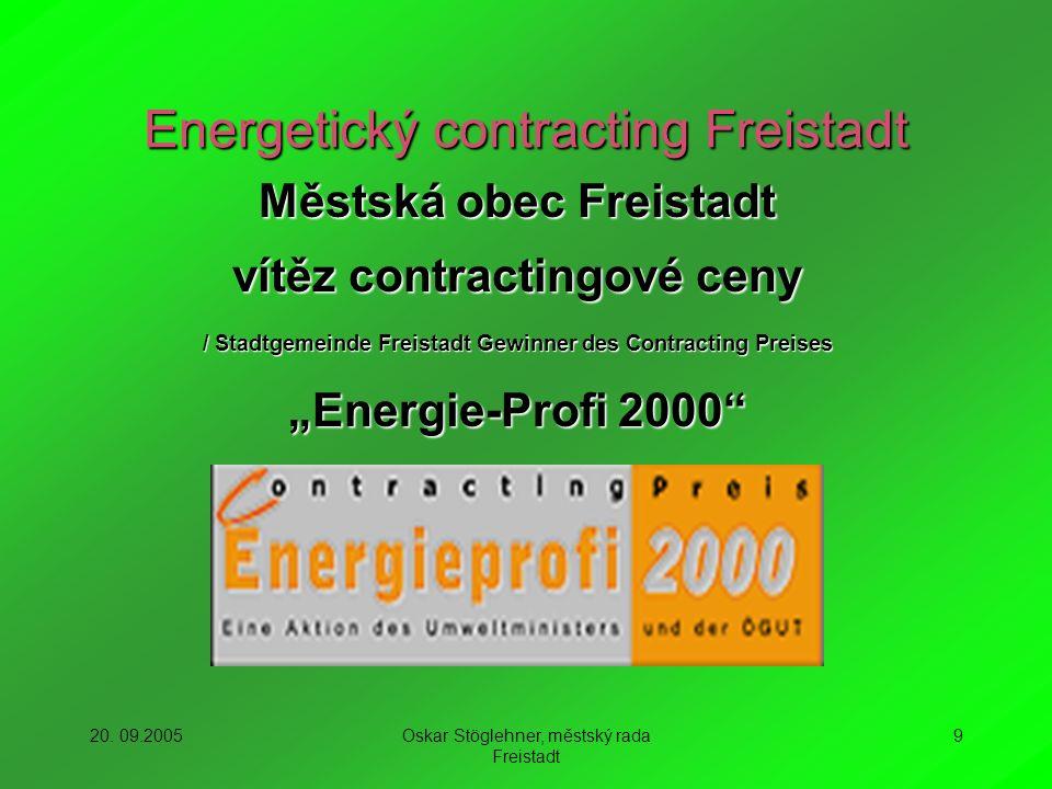 20. 09.2005Oskar Stöglehner, městský rada Freistadt 9 Energetický contracting Freistadt Městská obec Freistadt vítěz contractingové ceny / Stadtgemein