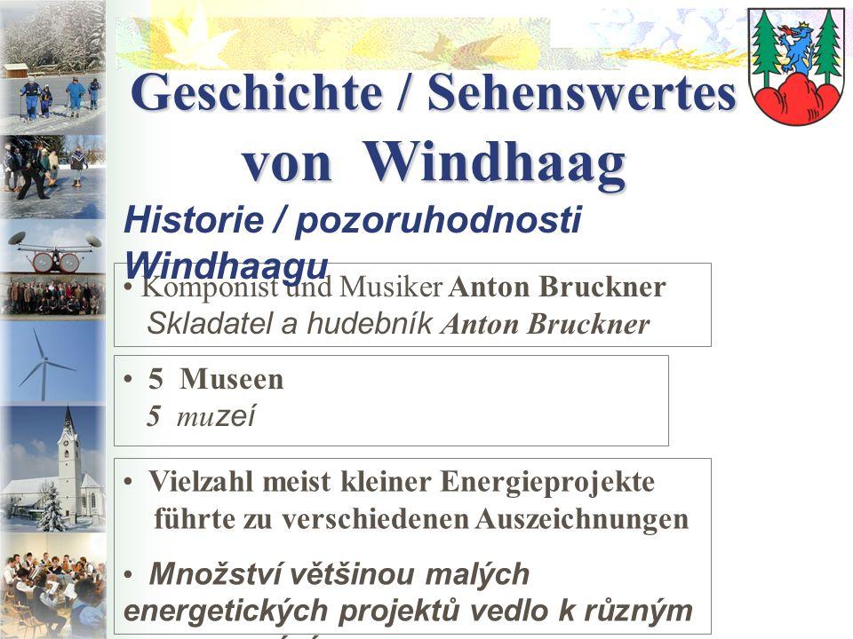 Geschichte / Sehenswertes von Windhaag 5 Museen 5 mu zeí Komponist und Musiker Anton Bruckner Skladatel a hudebník Anton Bruckner Vielzahl meist klein