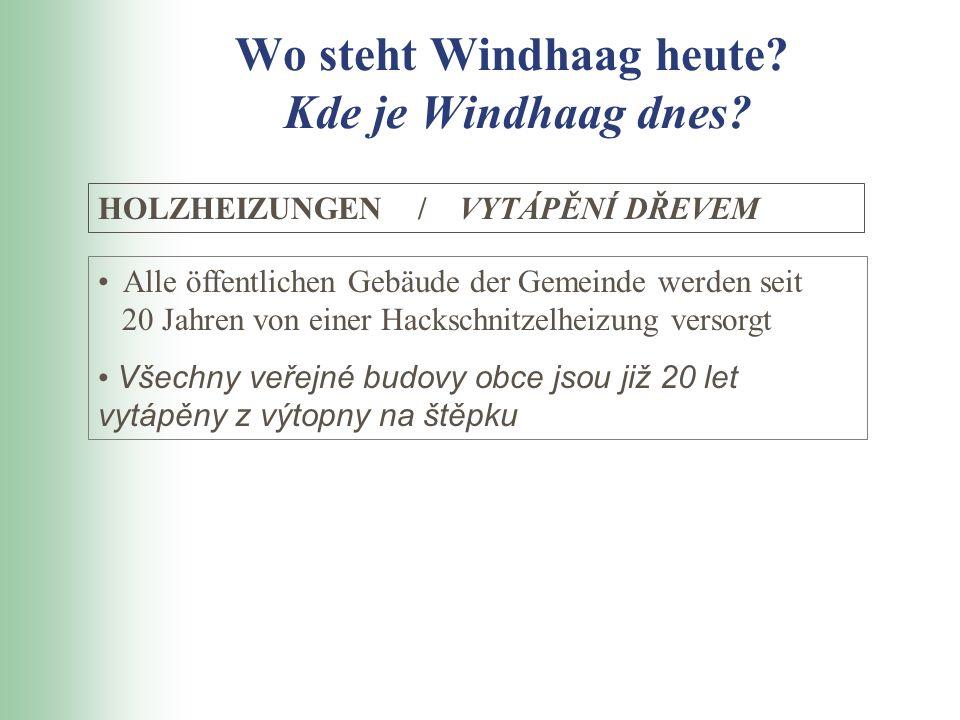 Wo steht Windhaag heute? Kde je Windhaag dnes? HOLZHEIZUNGEN / VYTÁPĚNÍ DŘEVEM Alle öffentlichen Gebäude der Gemeinde werden seit 20 Jahren von einer