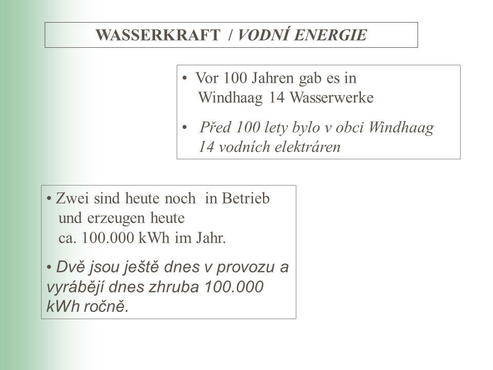 Vor 100 Jahren gab es in Windhaag 14 Wasserwerke Před 100 lety bylo v obci Windhaag 14 vodních elektráren WASSERKRAFT / VODNÍ ENERGIE Zwei sind heute