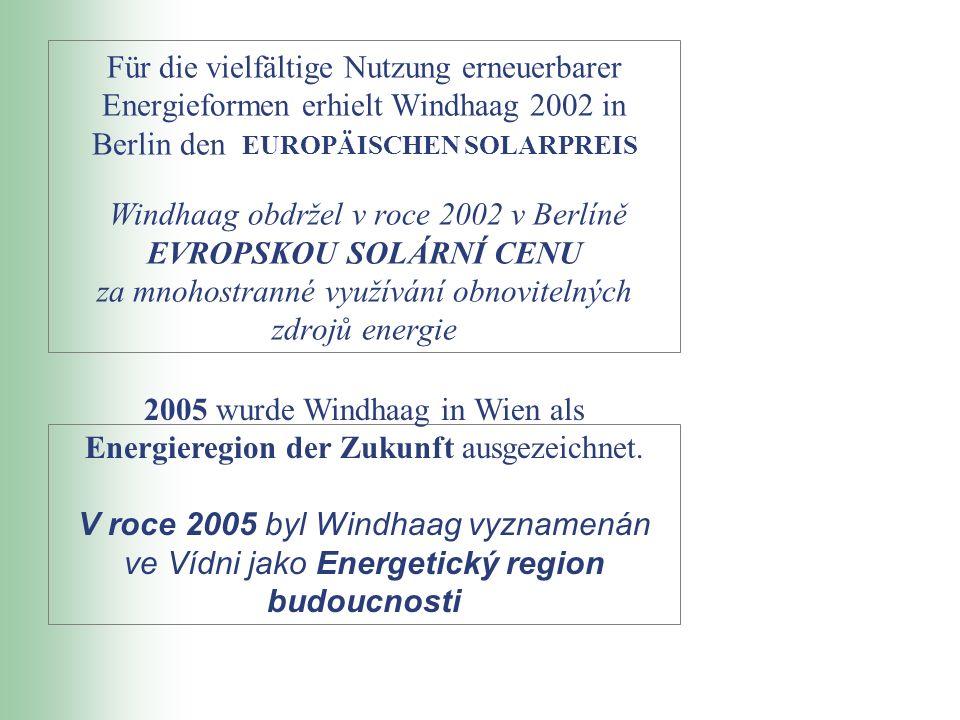 Für die vielfältige Nutzung erneuerbarer Energieformen erhielt Windhaag 2002 in Berlin den EUROPÄISCHEN SOLARPREIS Windhaag obdržel v roce 2002 v Berl