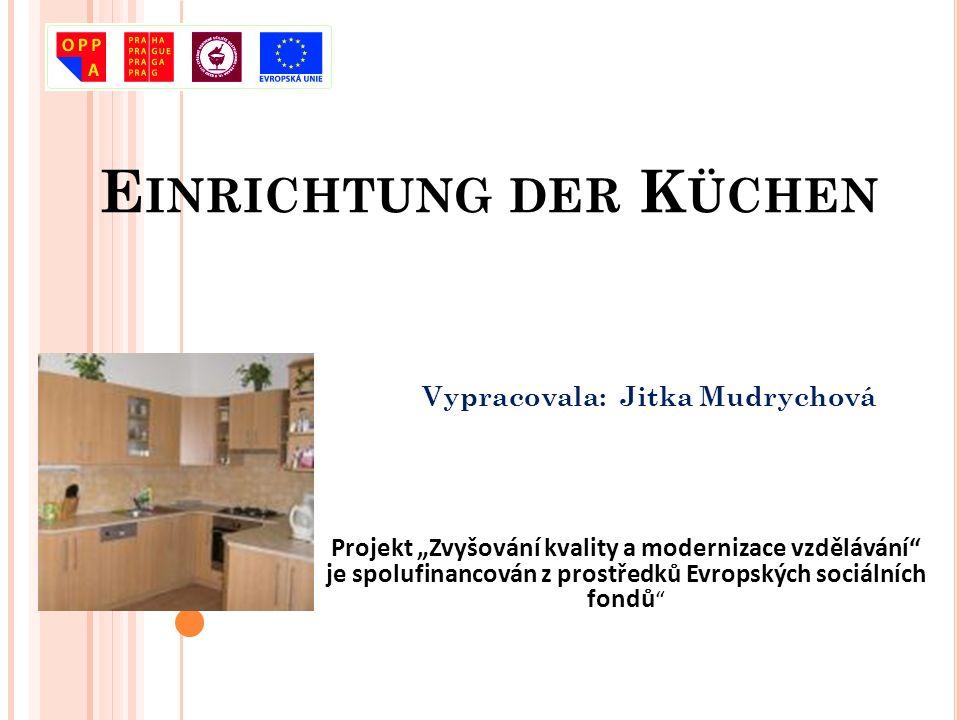 E INRICHTUNG DER K ÜCHEN Vypracovala: Jitka Mudrychová 2 Projekt Zvyšování kvality a modernizace vzdělávání je spolufinancován z prostředků Evropských sociálních fondů