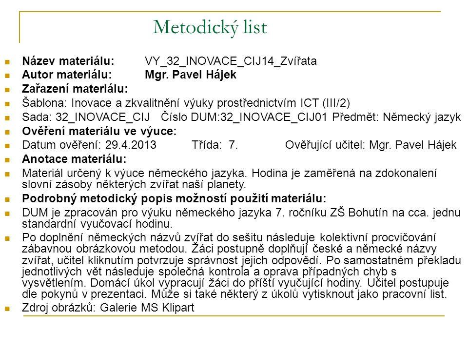 Metodický list Název materiálu:VY_32_INOVACE_CIJ14_Zvířata Autor materiálu:Mgr. Pavel Hájek Zařazení materiálu: Šablona: Inovace a zkvalitnění výuky p