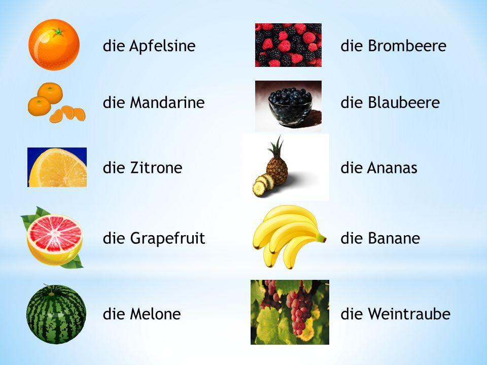 die Apfelsine die Mandarine die Zitrone die Grapefruit die Melone die Brombeere die Blaubeere die Ananas die Banane die Weintraube