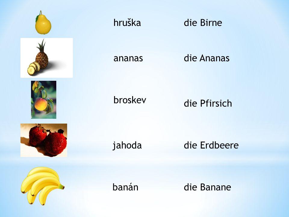 hruška ananas broskev jahoda banán die Birne die Ananas die Pfirsich die Erdbeere die Banane