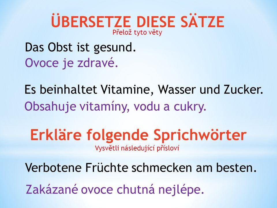 ÜBERSETZE DIESE SÄTZE Ovoce je zdravé. Obsahuje vitamíny, vodu a cukry. Das Obst ist gesund. Es beinhaltet Vitamine, Wasser und Zucker. Verbotene Früc