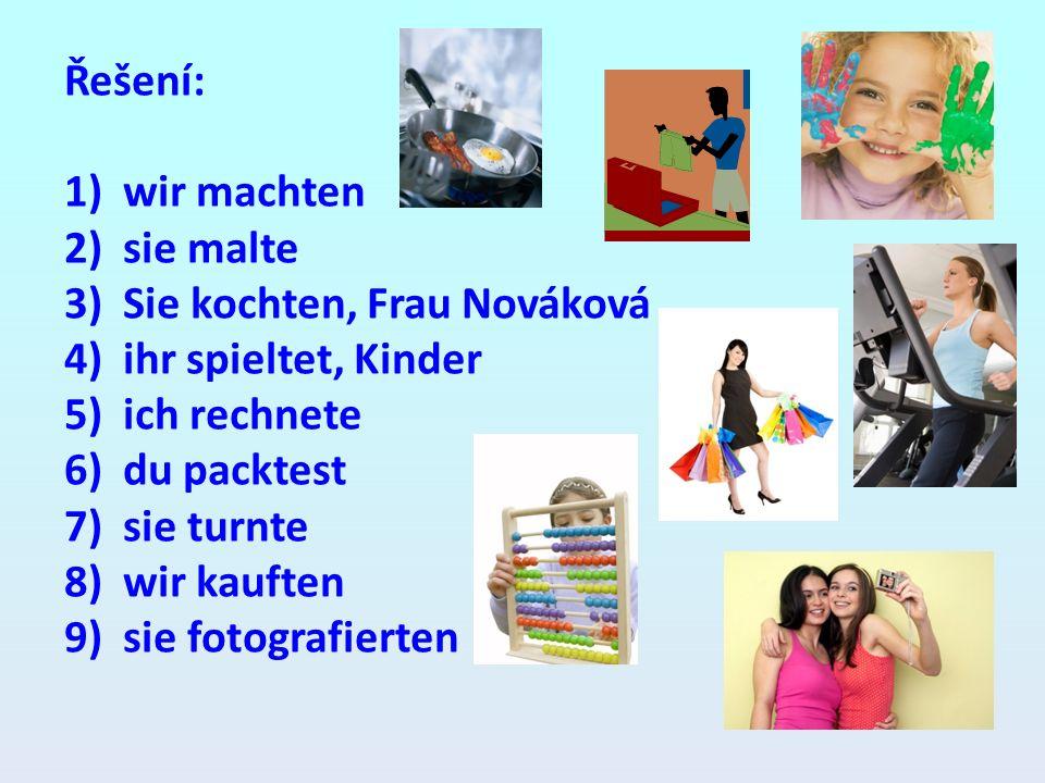 Řešení: 1)wir machten 2)sie malte 3)Sie kochten, Frau Nováková 4)ihr spieltet, Kinder 5)ich rechnete 6)du packtest 7)sie turnte 8)wir kauften 9)sie fotografierten