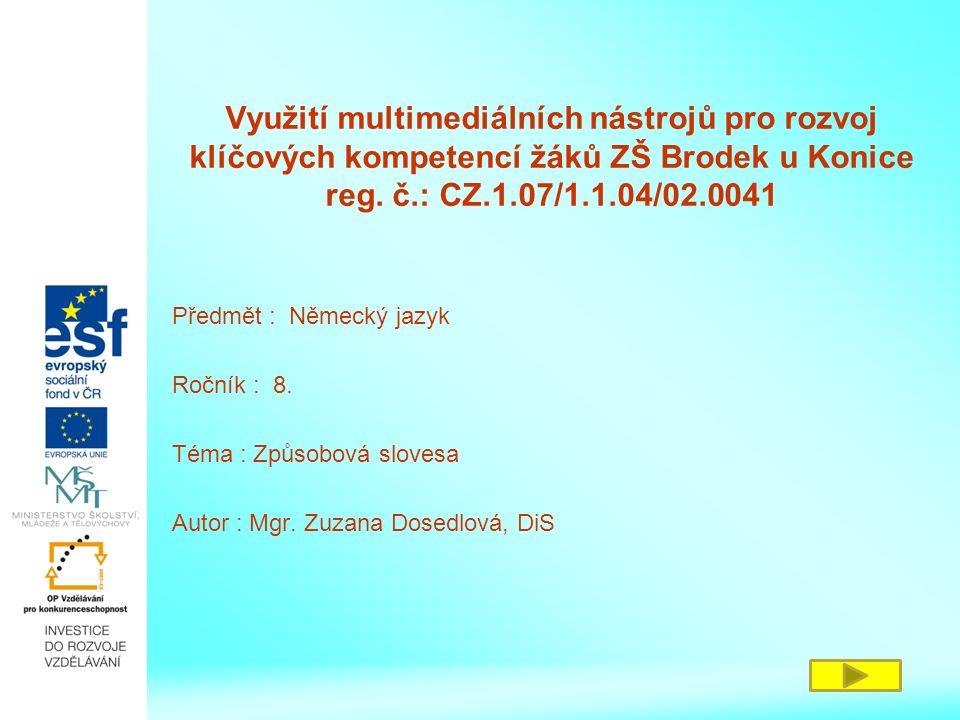Využití multimediálních nástrojů pro rozvoj klíčových kompetencí žáků ZŠ Brodek u Konice reg. č.: CZ.1.07/1.1.04/02.0041 Předmět : Německý jazyk Roční
