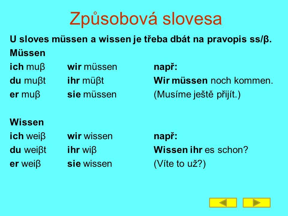 Způsobová slovesa U sloves müssen a wissen je třeba dbát na pravopis ss/β. Müssen ich muβ wir müssen např: du muβt ihr müβt Wir müssen noch kommen. er