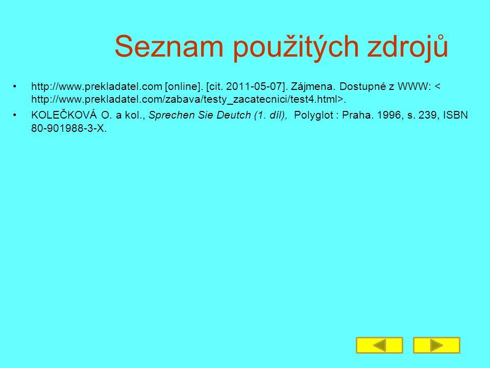 Seznam použitých zdrojů http://www.prekladatel.com [online]. [cit. 2011-05-07]. Zájmena. Dostupné z WWW:. KOLEČKOVÁ O. a kol., Sprechen Sie Deutch (1.