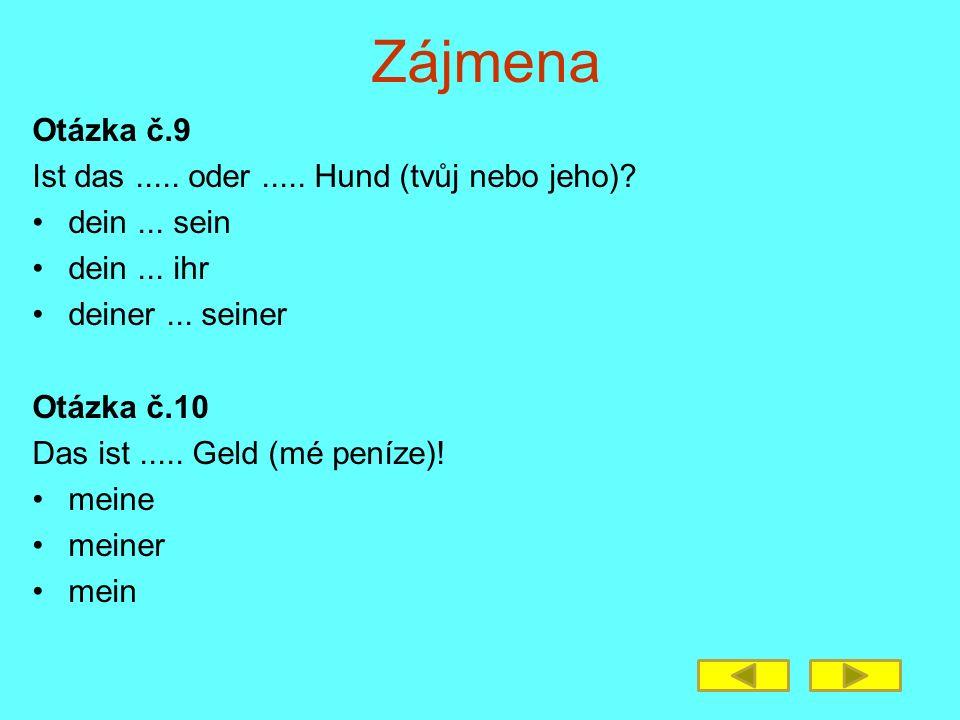 Zájmena Odpovědi: main euer deine ihre Unseren meiner seine Unser dein…sein mein