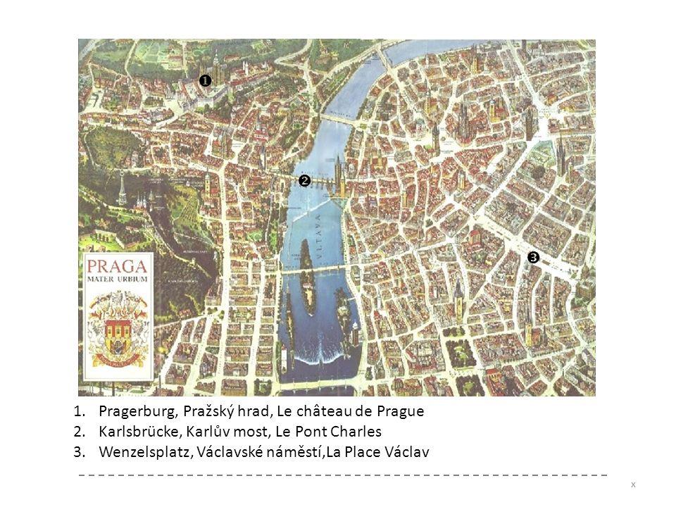 1.Pragerburg, Pražský hrad, Le château de Prague 2.Karlsbrücke, Karlův most, Le Pont Charles 3.Wenzelsplatz, Václavské náměstí,La Place Václav x