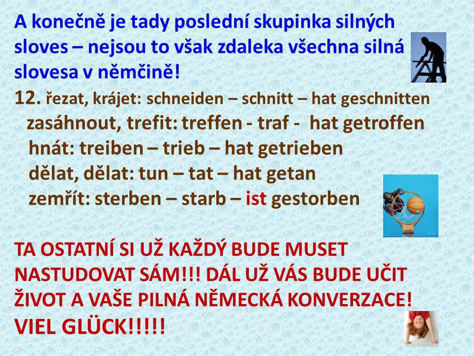 A konečně je tady poslední skupinka silných sloves – nejsou to však zdaleka všechna silná slovesa v němčině! 12. řezat, krájet: schneiden – schnitt –