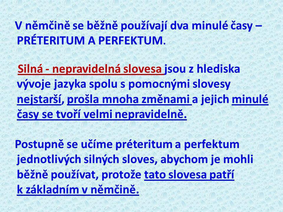 Tvary préterita i perfekta se učíme nejprve ve 3.