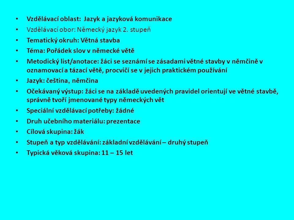 Vzdělávací oblast: Jazyk a jazyková komunikace Vzdělávací obor: Německý jazyk 2. stupeň Tematický okruh: Větná stavba Téma: Pořádek slov v německé vět