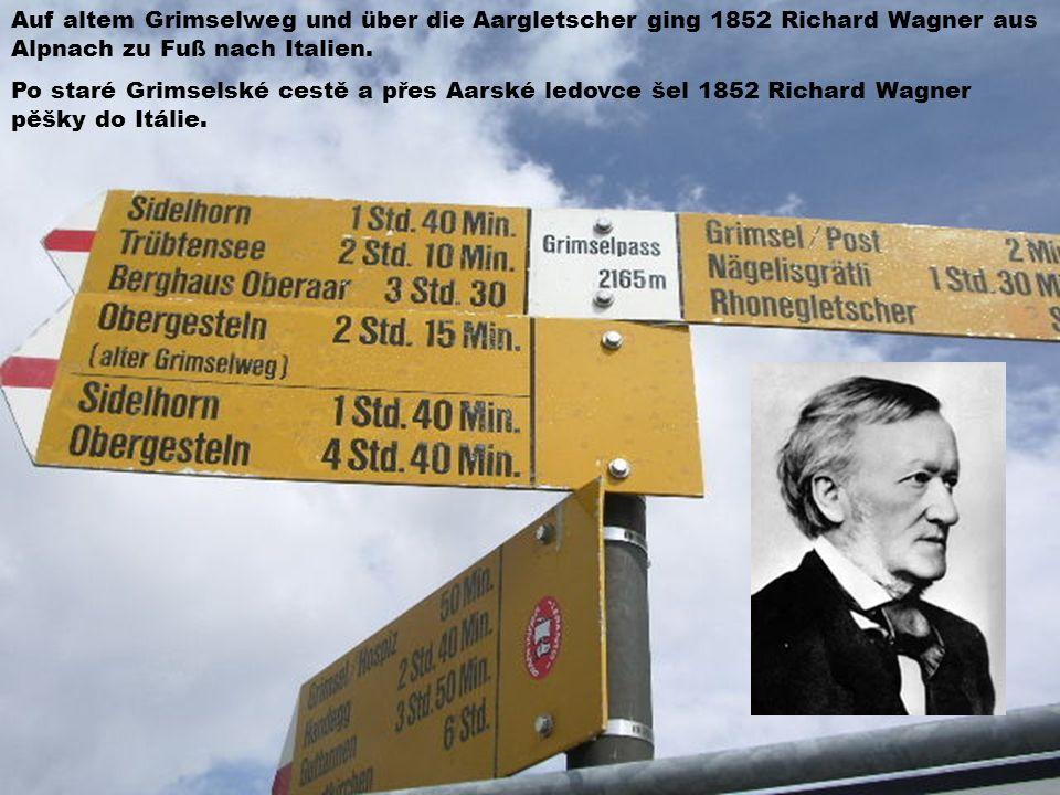 Auf altem Grimselweg und über die Aargletscher ging 1852 Richard Wagner aus Alpnach zu Fuß nach Italien.