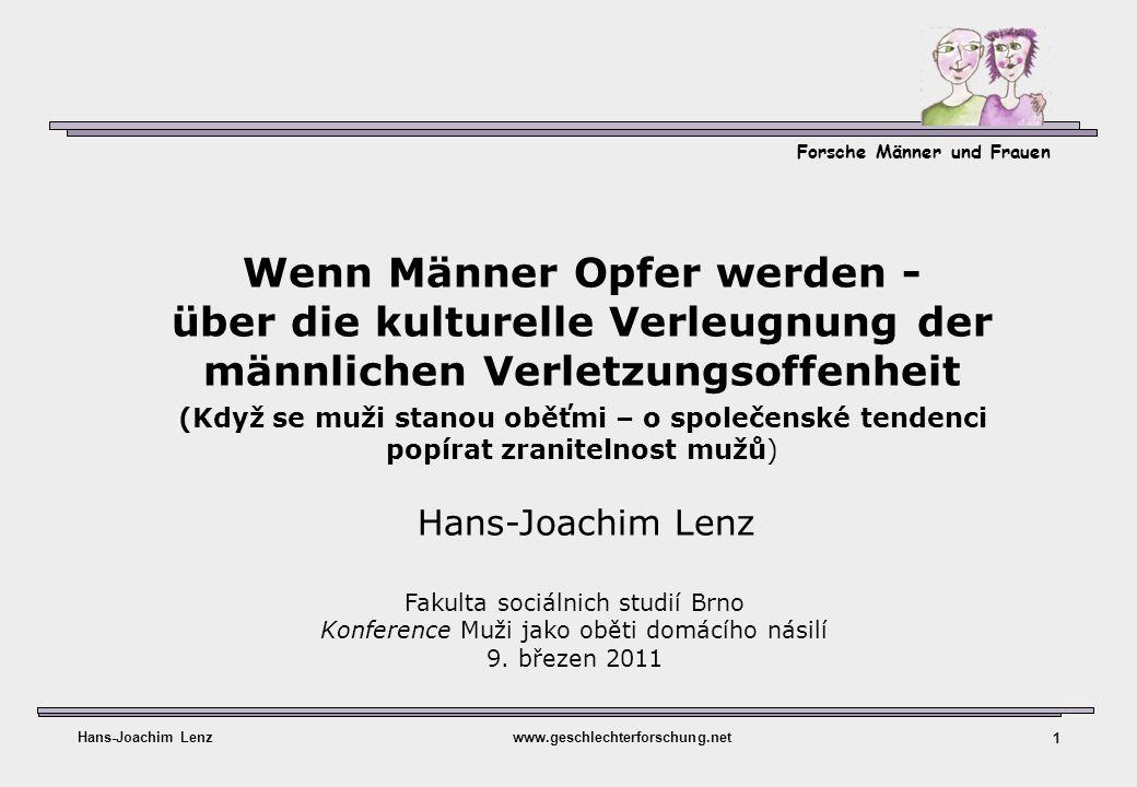 Forsche Männer und Frauen Hans-Joachim Lenzwww.geschlechterforschung.net 1 Wenn Männer Opfer werden - über die kulturelle Verleugnung der männlichen V