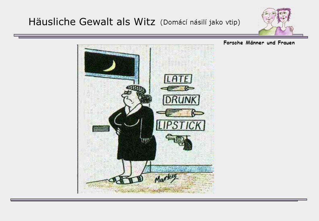 Forsche Männer und Frauen Häusliche Gewalt als Witz (Domácí násilí jako vtip)