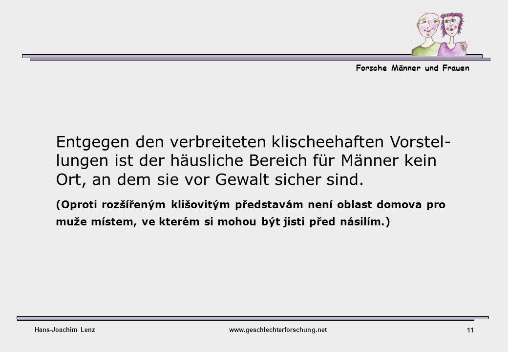 Forsche Männer und Frauen Hans-Joachim Lenzwww.geschlechterforschung.net 11 Entgegen den verbreiteten klischeehaften Vorstel- lungen ist der häusliche
