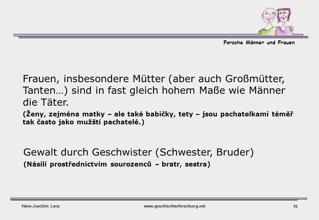 Forsche Männer und Frauen Hans-Joachim Lenzwww.geschlechterforschung.net 16 Frauen, insbesondere Mütter (aber auch Großmütter, Tanten…) sind in fast g