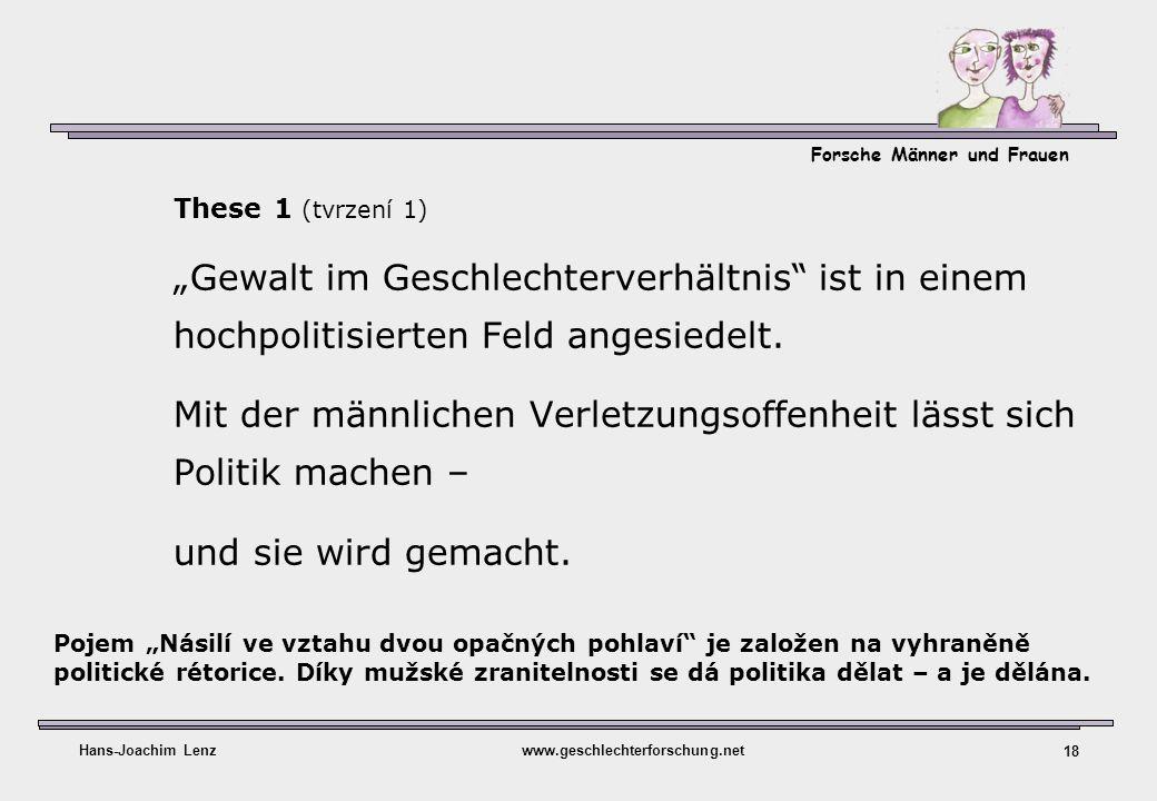Forsche Männer und Frauen Hans-Joachim Lenzwww.geschlechterforschung.net 18 These 1 (tvrzení 1) Gewalt im Geschlechterverhältnis ist in einem hochpoli