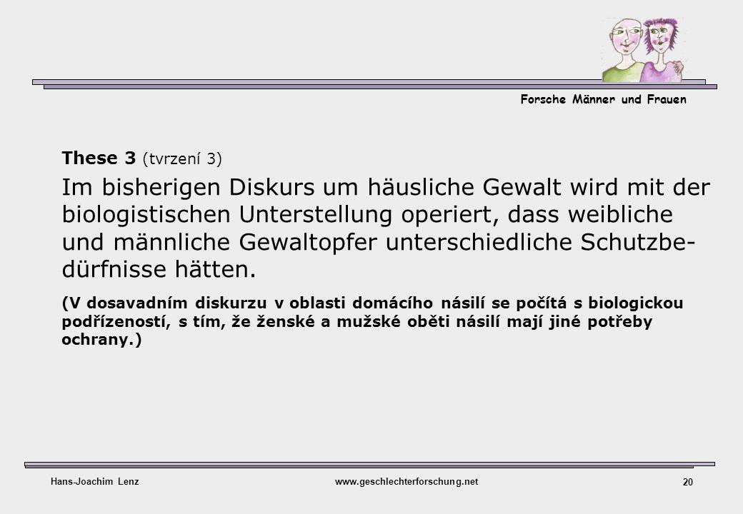 Forsche Männer und Frauen Hans-Joachim Lenzwww.geschlechterforschung.net 20 These 3 (tvrzení 3) Im bisherigen Diskurs um häusliche Gewalt wird mit der