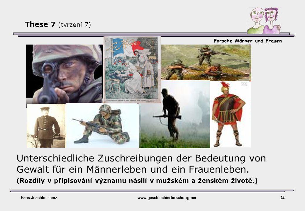 Forsche Männer und Frauen Hans-Joachim Lenzwww.geschlechterforschung.net 24 Hans-Joachim Lenzwww.geschlechterforschung.net 24 These 7 (tvrzení 7) Unte
