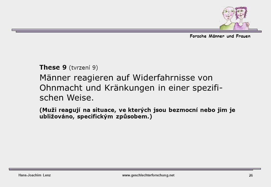 Forsche Männer und Frauen Hans-Joachim Lenzwww.geschlechterforschung.net 26 These 9 (tvrzení 9) Männer reagieren auf Widerfahrnisse von Ohnmacht und K