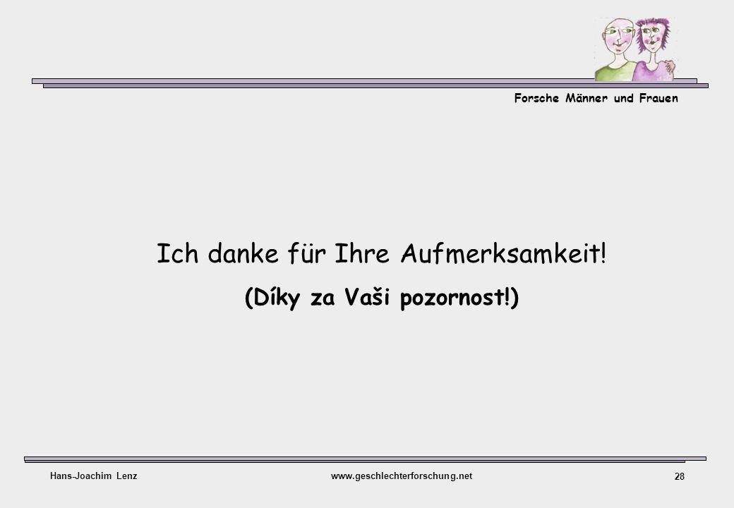 Forsche Männer und Frauen Ich danke für Ihre Aufmerksamkeit! (Díky za Vaši pozornost!) Hans-Joachim Lenzwww.geschlechterforschung.net 28