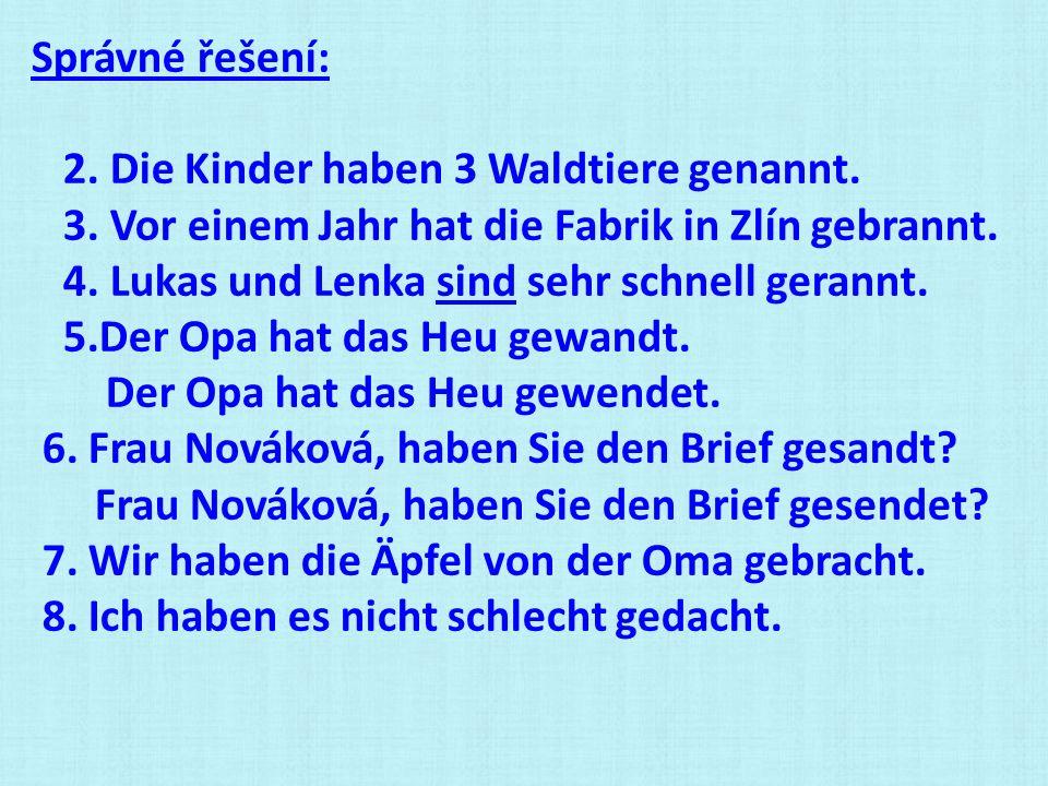 Správné řešení: 2. Die Kinder haben 3 Waldtiere genannt. 3. Vor einem Jahr hat die Fabrik in Zlín gebrannt. 4. Lukas und Lenka sind sehr schnell geran