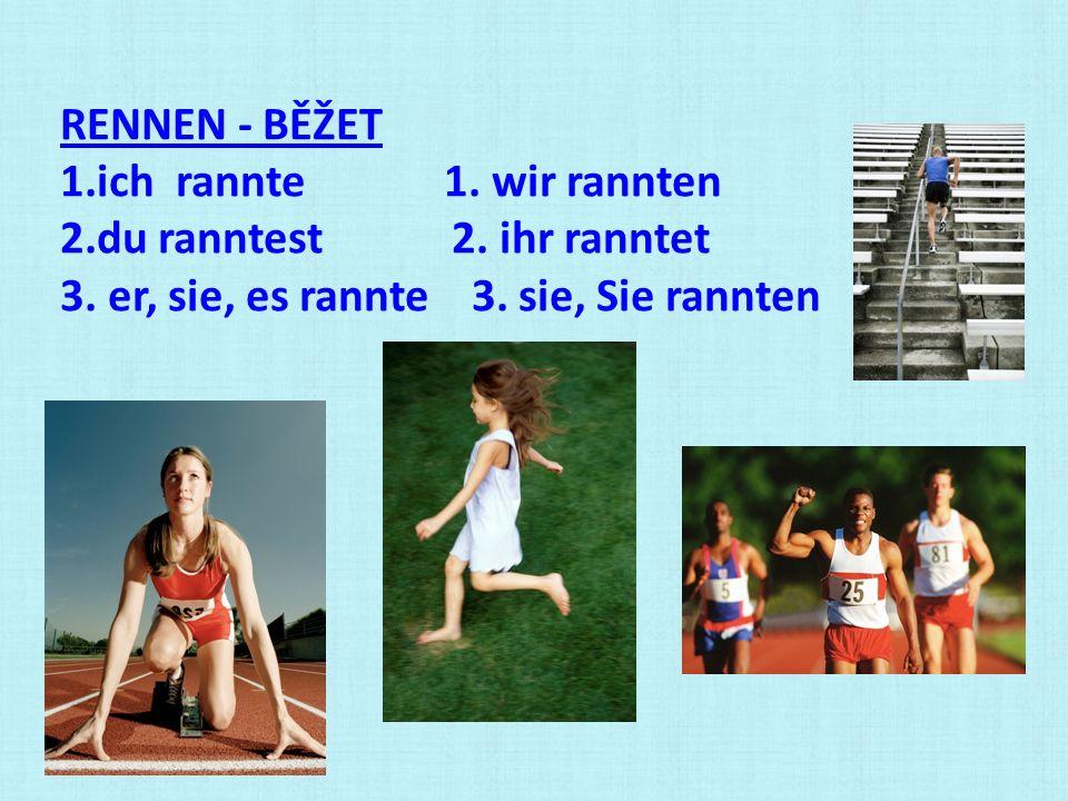 RENNEN - BĚŽET 1.ich rannte 1. wir rannten 2.du ranntest 2. ihr ranntet 3. er, sie, es rannte 3. sie, Sie rannten