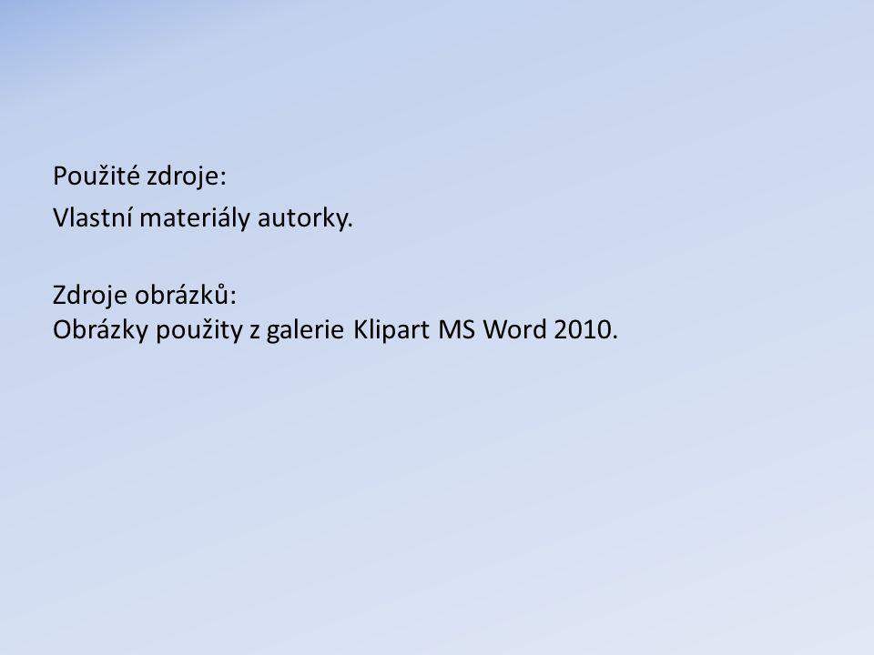 Použité zdroje: Vlastní materiály autorky. Zdroje obrázků: Obrázky použity z galerie Klipart MS Word 2010.