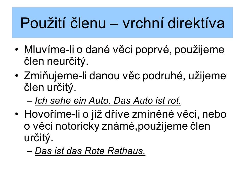 Podstatná jména (Substantive) Podstatná jména v němčině se píší s velkým písmenem na začátku. Všechna podstatná jména v němčině mají před sebou člen –