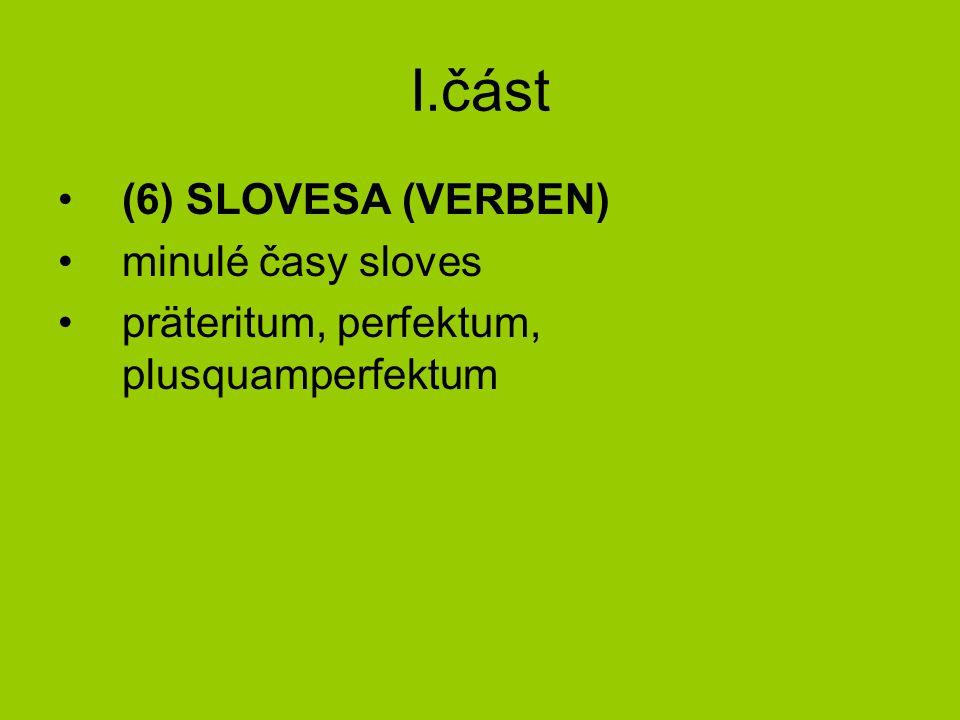 I.část (6) SLOVESA (VERBEN) minulé časy sloves präteritum, perfektum, plusquamperfektum