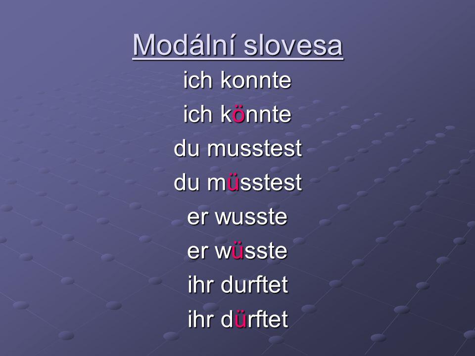 Modální slovesa ich konnte ich könnte du musstest du müsstest er wusste er wüsste ihr durftet ihr dürftet