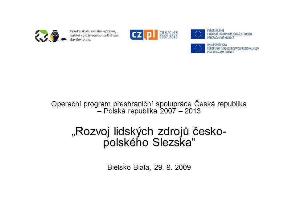 Operační program přeshraniční spolupráce Česká republika – Polská republika 2007 – 2013 Rozvoj lidských zdrojů česko- polského Slezska Bielsko-Biala, 29.