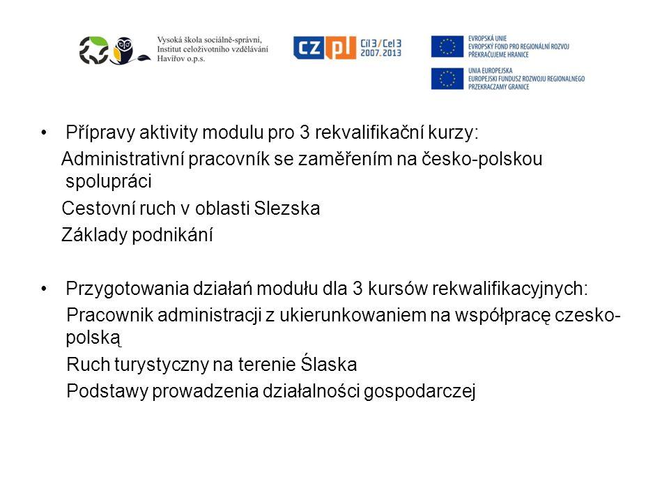 Přípravy aktivity modulu pro 3 rekvalifikační kurzy: Administrativní pracovník se zaměřením na česko-polskou spolupráci Cestovní ruch v oblasti Slezsk