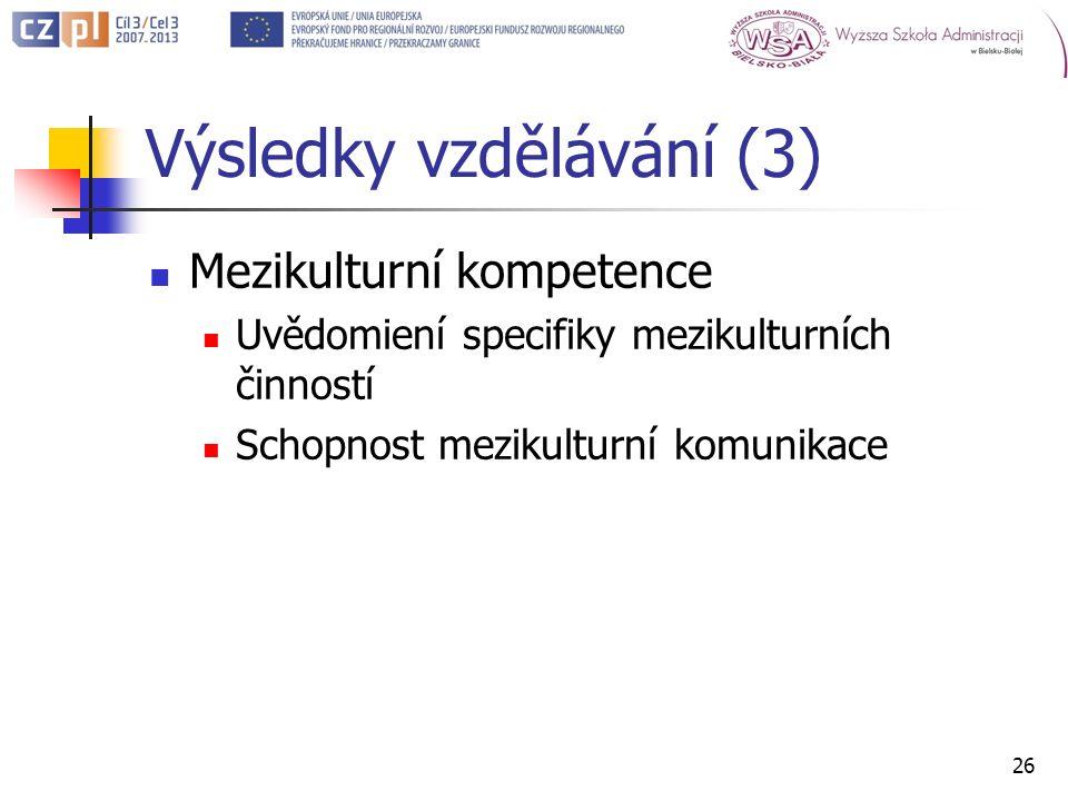 Výsledky vzdělávání (3) Mezikulturní kompetence Uvědomiení specifiky mezikulturních činností Schopnost mezikulturní komunikace 26
