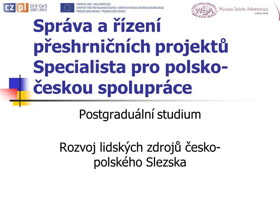 Správa a řízení přeshrničních projektů Specialista pro polsko- českou spolupráce Postgraduální studium Rozvoj lidských zdrojů česko- polského Slezska