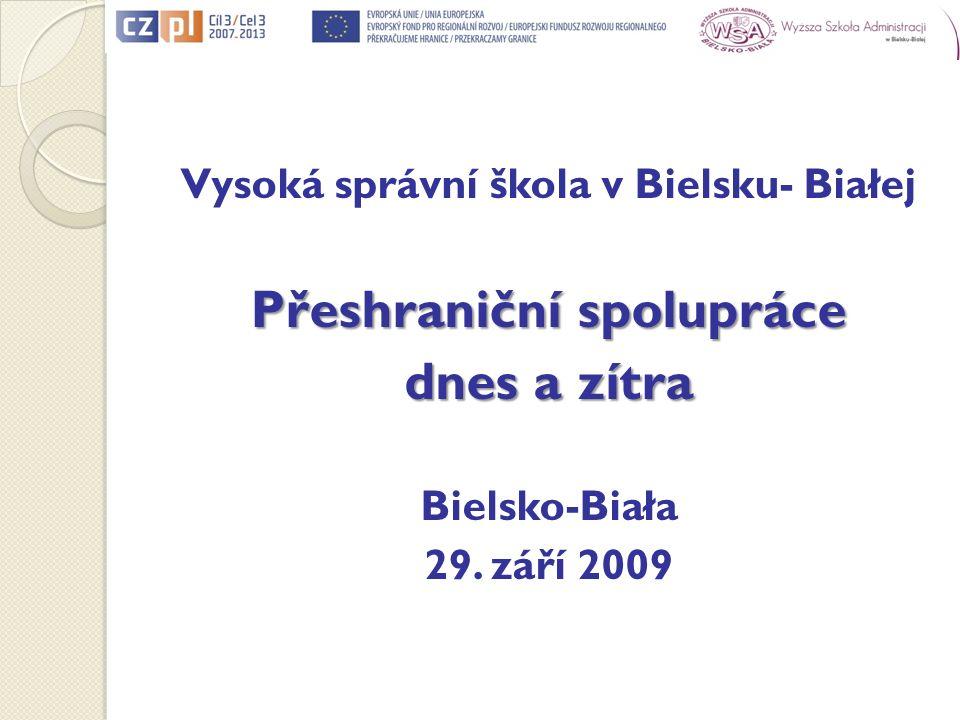 Vysoká správní škola v Bielsku- Białej Přeshraniční spolupráce dnes a zítra Bielsko-Biała 29.