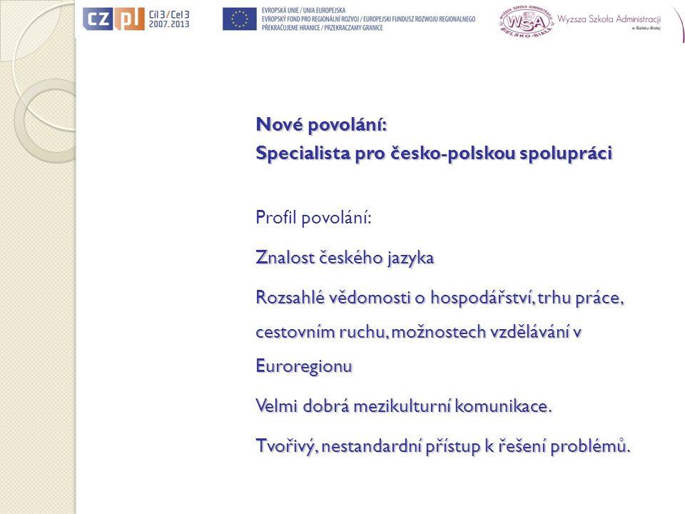 Nové povolání: Specialista pro česko-polskou spolupráci Profil povolání: Znalost českého jazyka Rozsahlé vědomosti o hospodářství, trhu práce, cestovním ruchu, možnostech vzdělávání v Euroregionu Velmi dobrá mezikulturní komunikace.