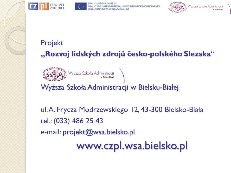 Projekt Rozvoj lidských zdrojů česko-polského SlezskaRozvoj lidských zdrojů česko-polského Slezska Wyższa Szkoła Administracji w Bielsku-Białej ul.