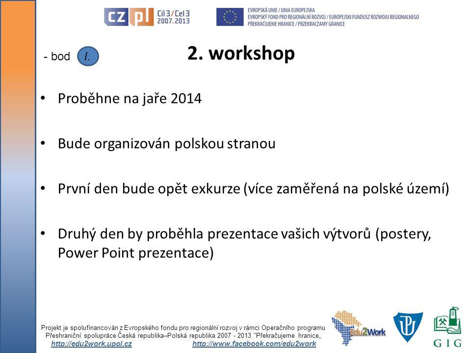 Proběhne na jaře 2014 Bude organizován polskou stranou První den bude opět exkurze (více zaměřená na polské území) Druhý den by proběhla prezentace va