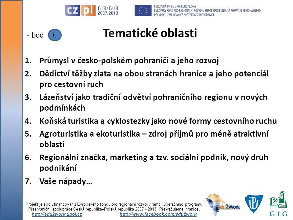 1.Průmysl v česko-polském pohraničí a jeho rozvoj 2.Dědictví těžby zlata na obou stranách hranice a jeho potenciál pro cestovní ruch 3.Lázeňství jako